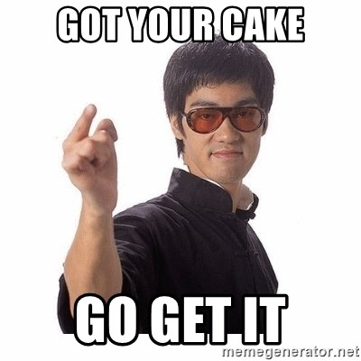 Bruce Lee - Got your cake Go get it