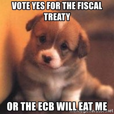 cute puppy - Vote YES fOR tHE FISCAL TREAtY OR THE ECB Will EAT ME