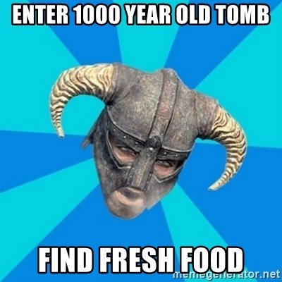 skyrim stan - Enter 1000 year old tomb Find fresh food