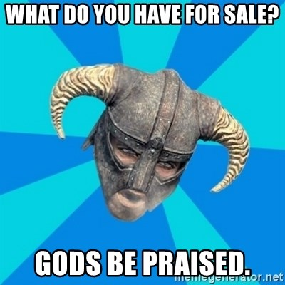skyrim stan - What do you have for sale? gods be praised.