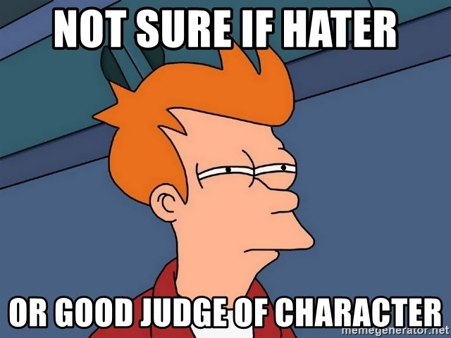 Futurama Fry - Not sure if hater or good judge of character