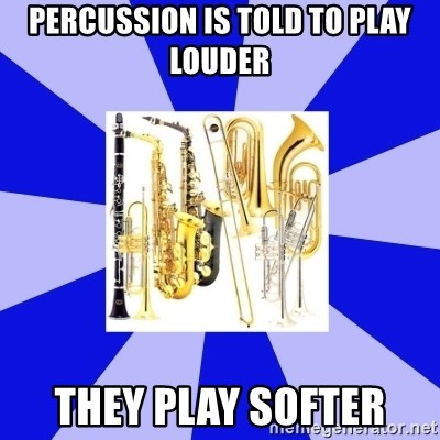 Things Never Heard In Band - Percussion is Told to play louder they play softer