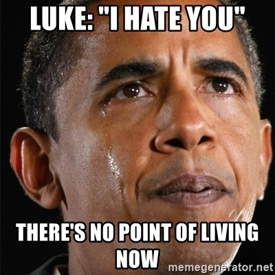 "Obama Crying - Luke: ""I HATE YOU"" There's no point of living now"