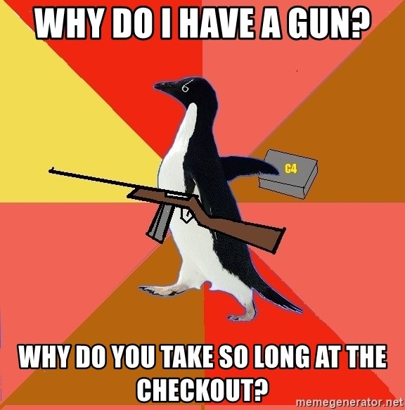 Socially Fed Up Penguin - why do i have a gun? why do you take so long at the checkout?