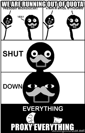 Shut Down Everything - We are running out of quota proxy everything