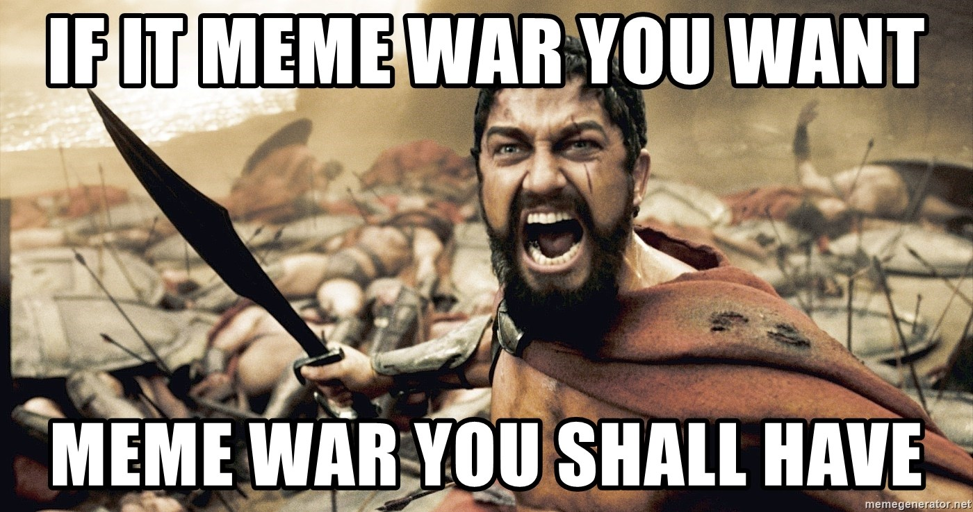 If It Meme War You Want Meme War You Shall Have Spartan300
