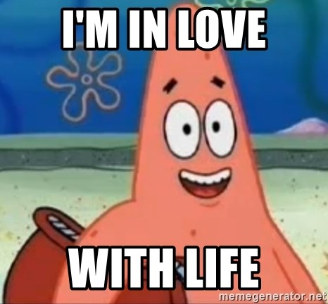 Happily Oblivious Patrick - I'm in love with life