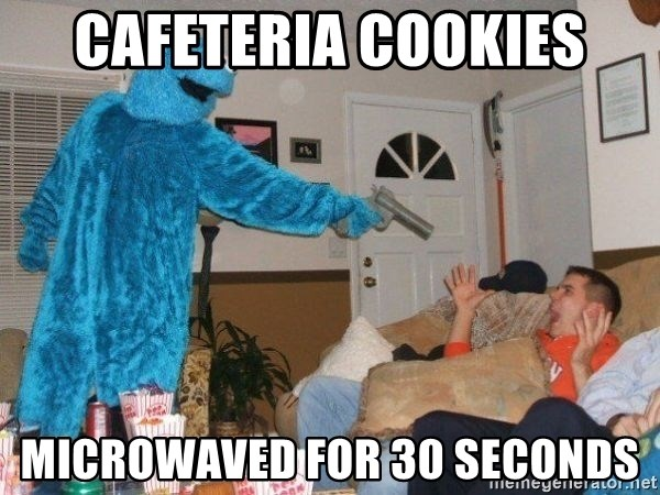 Bad Ass Cookie Monster - CafETERIA Cookies MICROWAVED FOR 30 SECONDS