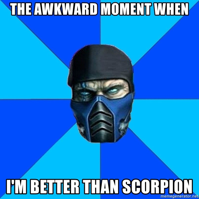 Sub Zero - The awkward moment when i'm better than scorpion