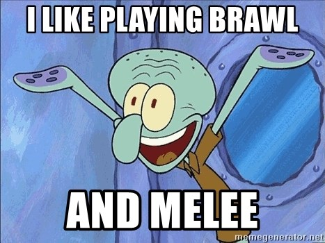 Guess What Squidward - I like playing brawl And melee