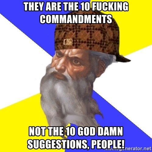 Scumbag God - they are the 10 fucking commandments not the 10 god damn suggestions, people!