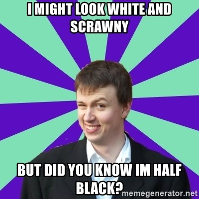 Pick Up Perv - i might look white and scrawny but did you know im half black?
