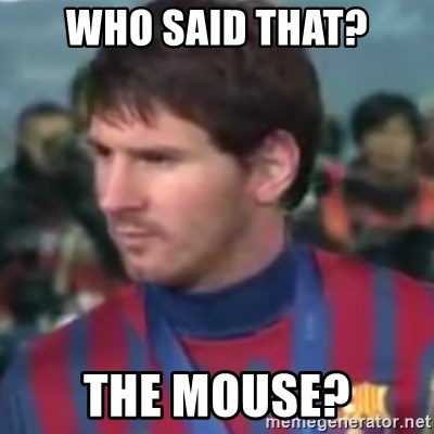 Messi Dont Understand - WHO SAID THAT? THE MOUSE?