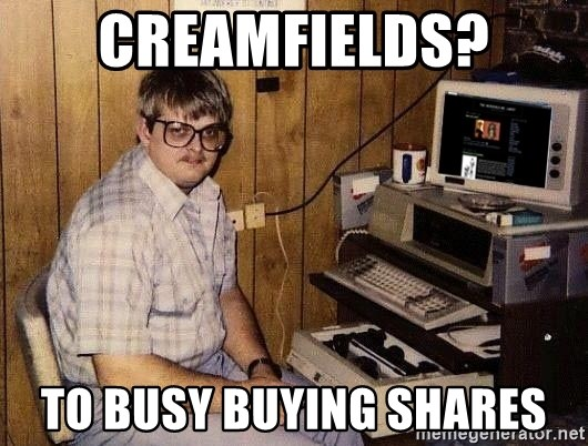 Nerd - creamfields? to busy buying shares
