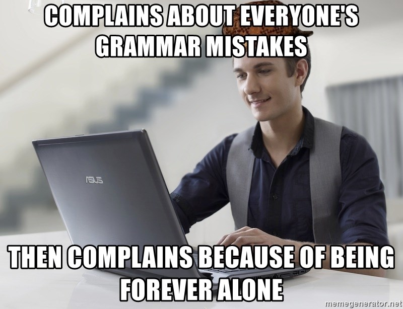 SCUMBAG TKer V.2.0 - Complains about everyone's grammar mistakes then complains because of being forever alone