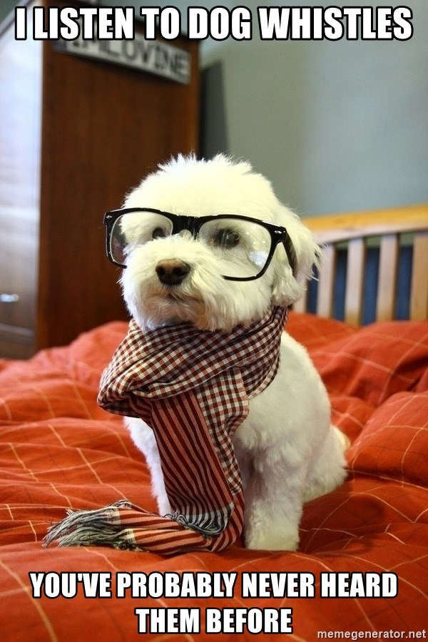 hipster dog - I listen to dog whistles you've probably never heard them before