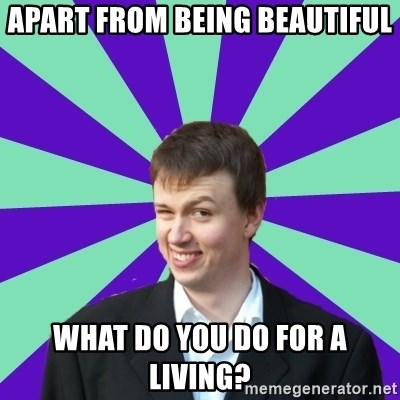Pick Up Perv - Apart from being beautiful what do you do for a living?