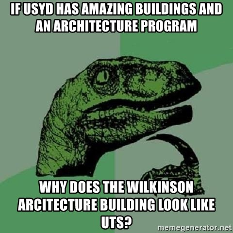 Philosoraptor - if usyd has amazing buildings and an architecture program why does the wilkinson arcitecture building look like uts?