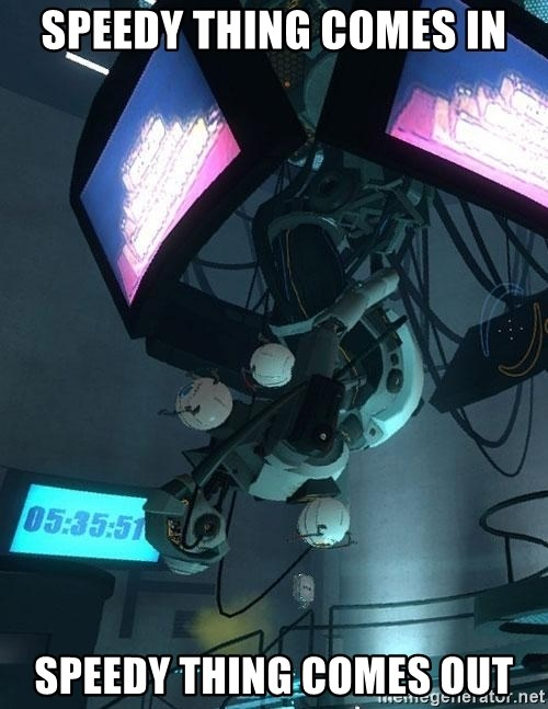 GLaDOS - speedy thing comes in speedy thing comes out