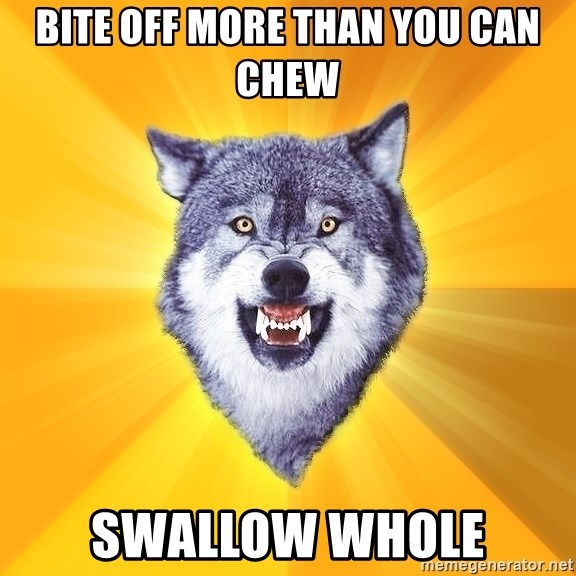 Courage Wolf - Bite off more than you can chew swallow whole