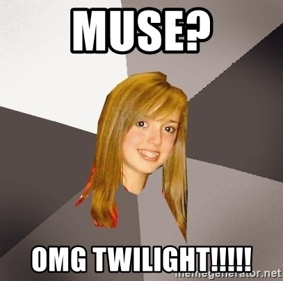 Musically Oblivious 8th Grader - muse? omg twilight!!!!!