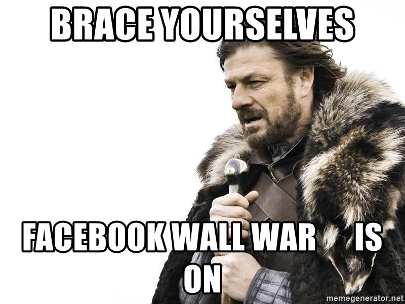 Winter is Coming - Brace yourselves facebook wall war      is on
