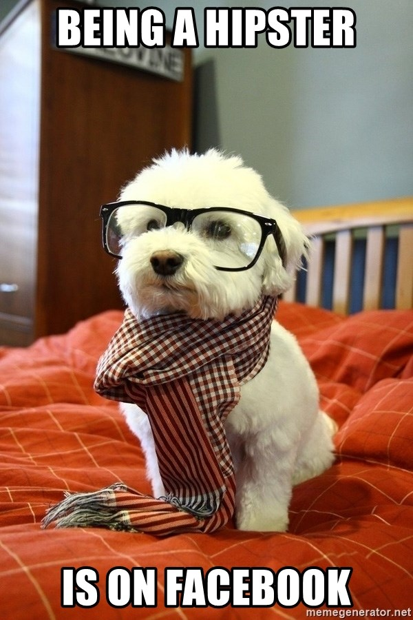 hipster dog - Being a hipster is on facebook