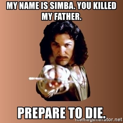 Prepare To Die - My name is simba. you killed my father. Prepare to die.