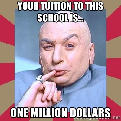 Dr. Evil - Your tuition to this school is... one million dollars