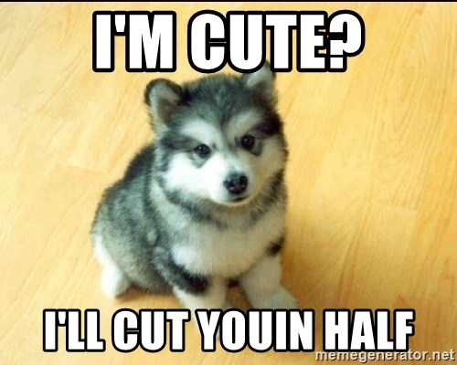 Baby Courage Wolf - I'm cute? i'll cut youin half