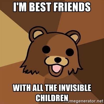 Pedobear - I'm best friends with all the invisible children