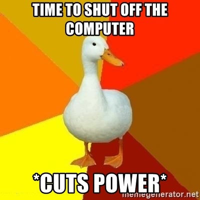 Technologically Impaired Duck - time to shut off the computer *cuts power*