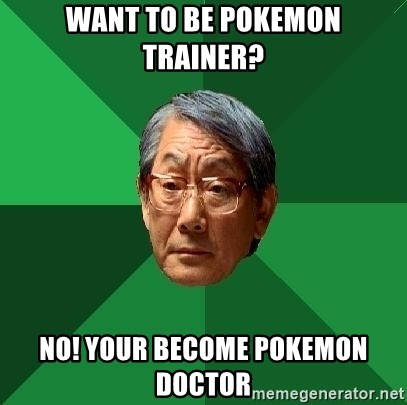 High Expectations Asian Father - Want to be Pokemon trainer? No! Your become pokemon doctor