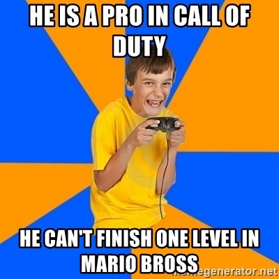 Annoying Gamer Kid - he is a pro in call of duty  he can't finish one level in mario bross