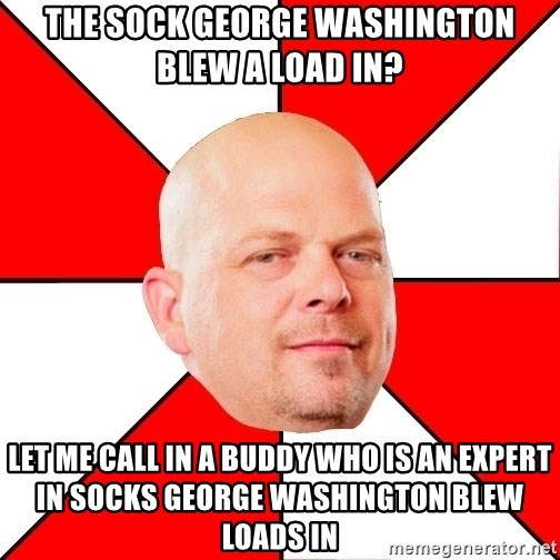 Pawn Stars - The sock george washington blew a load in? let me call in a buddy who is an expert in socks george washington blew loads in