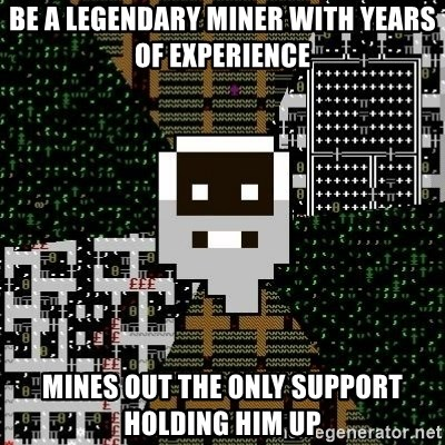 Urist McDorfy - Be a legendary miner with years of experience Mines out the only support holding him up