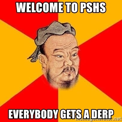 Chinese Proverb - Welcome to PSHS Everybody gets a derp