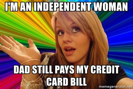 Dumb Blonde - I'm an independent woman dad still pays my credit card bill