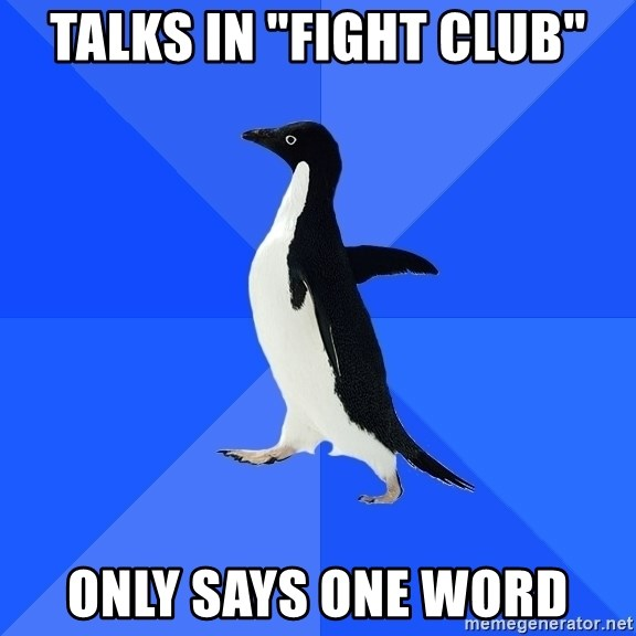 "Socially Awkward Penguin - Talks in ""Fight Club"" only says one word"