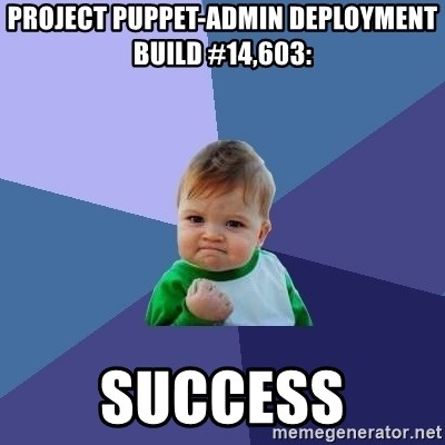 Success Kid - Project puppet-admin deployment build #14,603:  SUCCESS