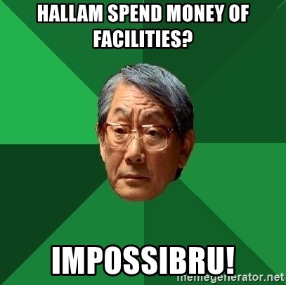 High Expectations Asian Father - Hallam spend money of facilities? Impossibru!
