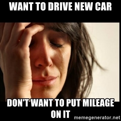 First World Problems - want to drive new car don't want to put mileage on it