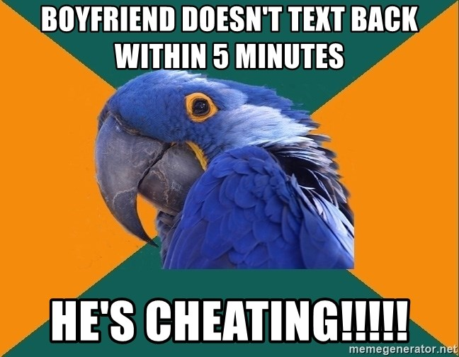 Paranoid Parrot - boyfriend doesn't text back within 5 minutes he's cheating!!!!!