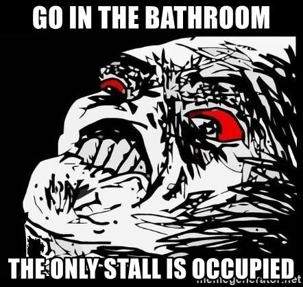 Rage Face - Go in the bathroom the only stall is occupied