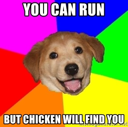 Advice Dog - you can run but chicken will find you