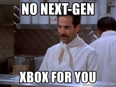 soup nazi - no next-gen xbox for you