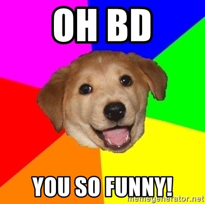 Advice Dog - oh bd you so funny!