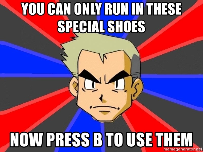 Professor Oak - You can only run in these special shoes now press b to use them