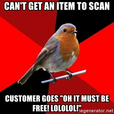 """Retail Robin - Can't get an item to scan customer goes """"oh it must be free! lololol!"""""""