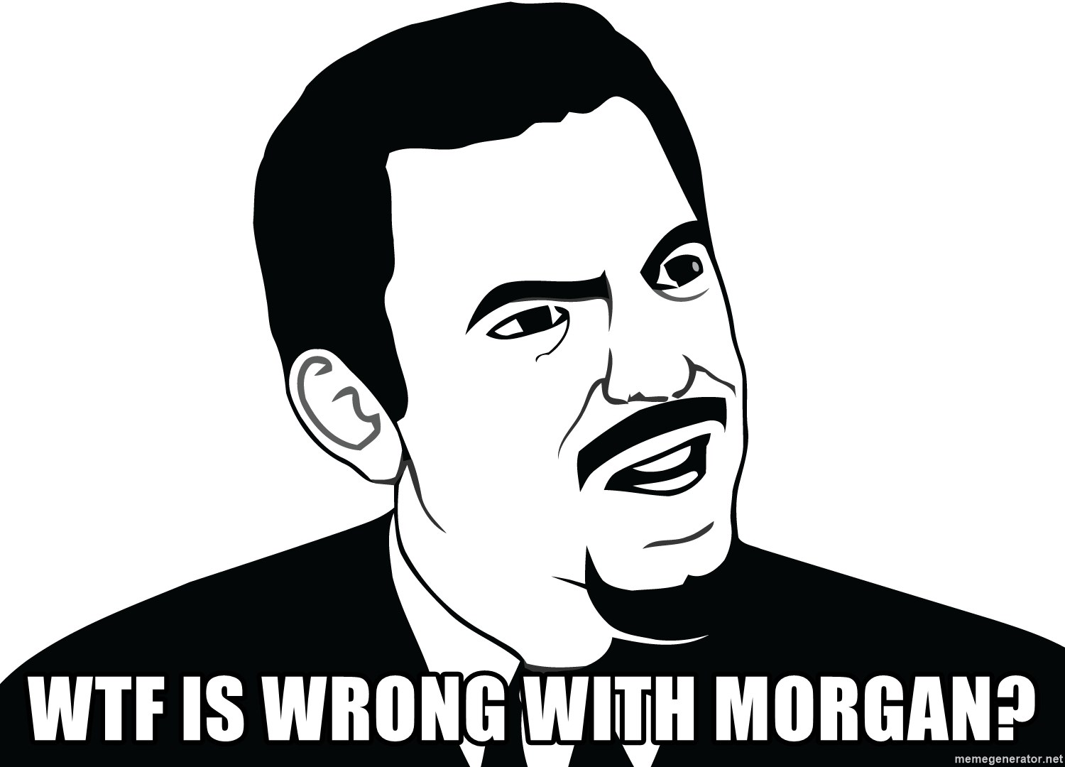 Are you serious face  - WTF IS WRONG WITH Morgan?